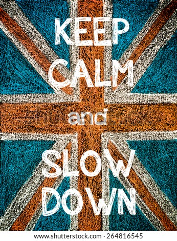 Keep Calm and Slow Down. United Kingdom (British Union jack) flag, vintage hand drawing with chalk on blackboard, humor concept image - stock photo