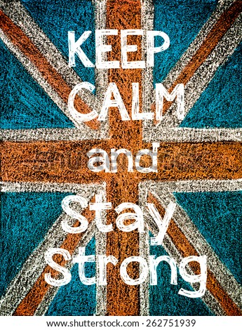 Keep Calm and Stay Strong. United Kingdom (British Union jack) flag background, hand drawing with chalk on blackboard, vintage concept - stock photo