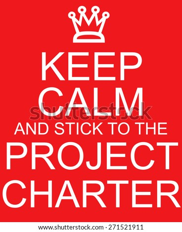 Keep Calm and stick to the Project Charter red sign with crown making a great concept. - stock photo