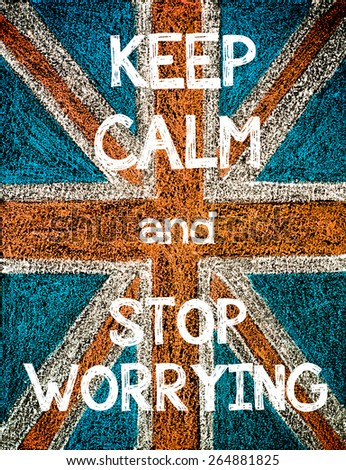 Keep Calm and Stop Worrying. United Kingdom (British Union jack) flag, vintage hand drawing with chalk on blackboard, humor concept image - stock photo