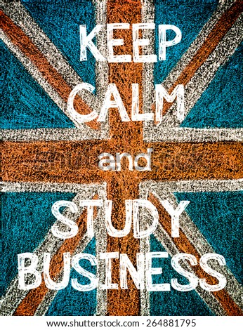 Keep Calm and Study Business. United Kingdom (British Union jack) flag, vintage hand drawing with chalk on blackboard, humor concept image - stock photo