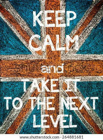 Keep Calm and Take It to the Next Level. United Kingdom (British Union jack) flag, vintage hand drawing with chalk on blackboard, humor concept image - stock photo