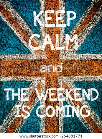 Keep Calm and The Weekend is Coming. United Kingdom (British Union jack) flag, vintage hand drawing with chalk on blackboard, humor concept image - stock photo