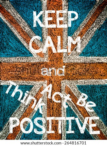 Keep Calm and Think, Act, Be Positive. United Kingdom (British Union jack) flag, vintage hand drawing with chalk on blackboard, humor concept image - stock photo