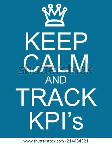 Keep Calm and Track KPI's or Key Performance Indicators making a great concept. - stock photo
