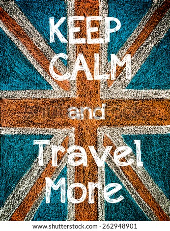 Keep Calm and Travel More.United Kingdom (British Union jack) flag, vintage hand drawing with chalk on blackboard, lifestyle concept - stock photo