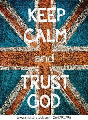 Keep Calm and Trust God. United Kingdom (British Union jack) flag, vintage hand drawing with chalk on blackboard, humor concept image - stock photo