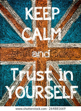 Keep Calm and Trust in Yourself. United Kingdom (British Union jack) flag, vintage hand drawing with chalk on blackboard, humor concept image - stock photo