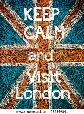 Keep Calm and Visit London.United Kingdom (British Union jack) flag, vintage hand drawing with chalk on blackboard, lifestyle concept - stock photo