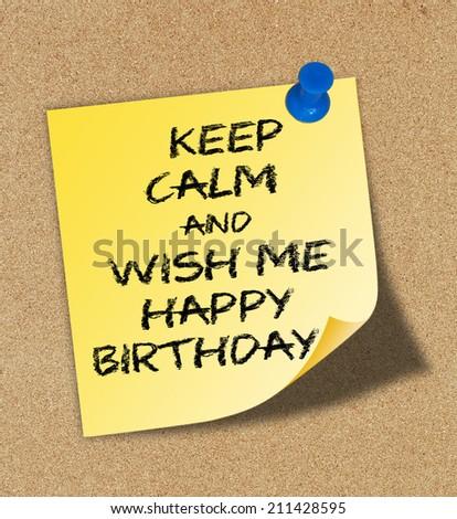 Keep Calm and wish me happy birthday - stock photo