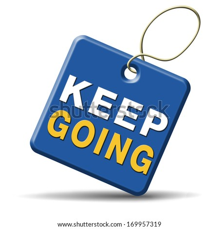 keep going or moving don't stop continue don't give up - stock photo