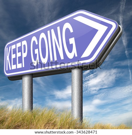 keep going or moving self motivation don't quit or stop continue don't give up  - stock photo