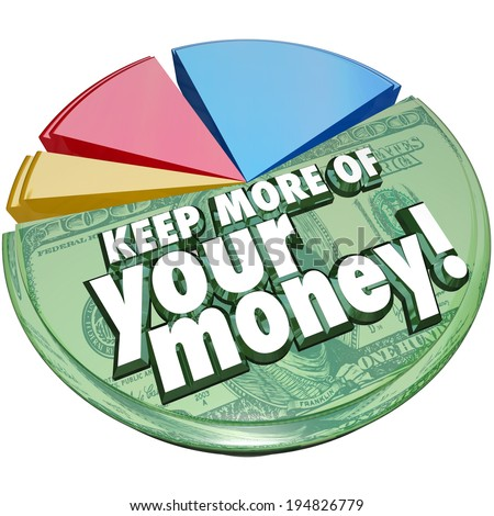 Keep More of Your Money words pie chart portion percent taxes, fees, charges costs - stock photo