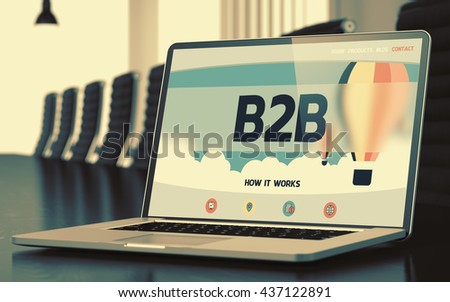 Laptop Screen with B2B Concept on Landing Page. Closeup View. Modern Meeting Room Background. Blurred Image with Selective focus. 3D Render. - stock photo