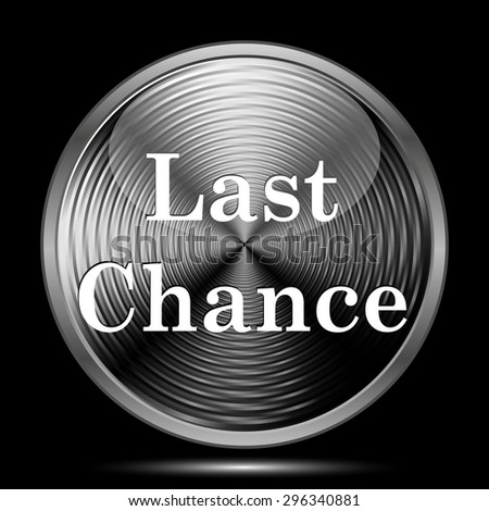 Last chance icon. Internet button on black background.