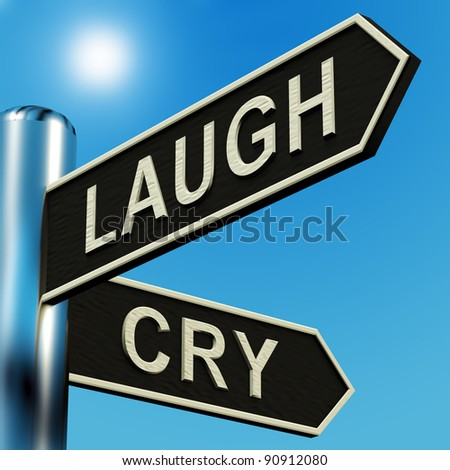 Laugh Or Cry Directions On A Metal Signpost