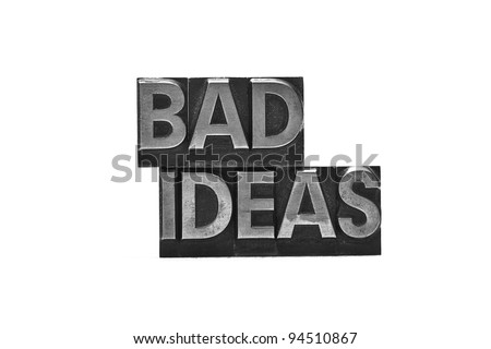lead letter word Bad Ideas on white background