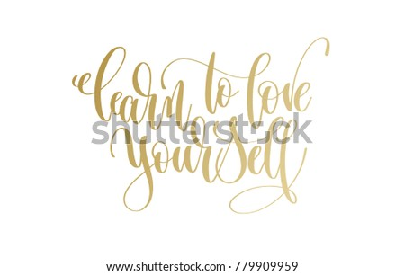 learn to love yourself - golden hand lettering inscription text, motivation and inspiration positive quote, calligraphy raster version illustration