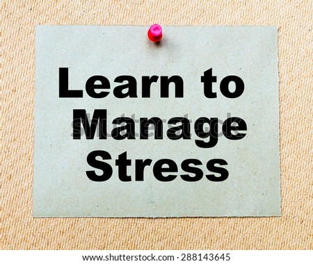 Learn To Manage Stress written on paper note pinned with red thumbtack on wooden board. Business conceptual Image - stock photo