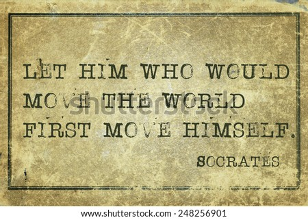 Let him who would move the world - ancient Greek philosopher Socrates quote printed on grunge vintage cardboard