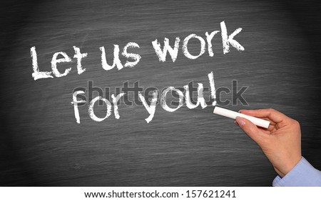 Let us work for you ! - stock photo