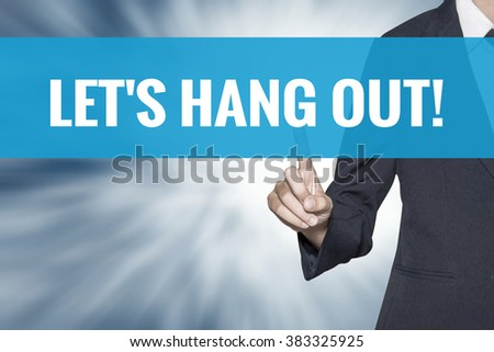 Lets Hang Out word on virtual screen touch by business woman cyan sky tab - stock photo
