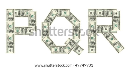 Letters P, Q, R made of dollars isolated on white background