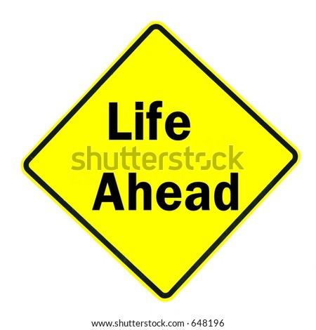 Life Ahead Sign isolated on a white Background