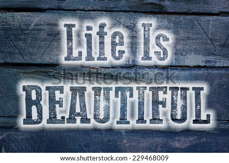 Life Is Beautiful Concept text on background - stock photo