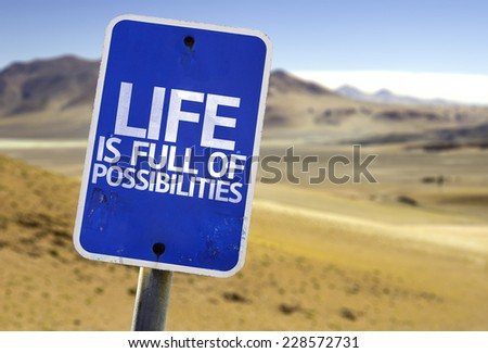 Life is Full of Possibilities sign with a desert background - stock photo