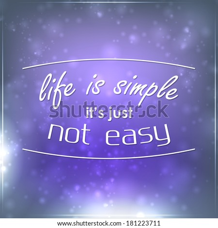 Life is simple it's just not easy. Motivational background (Raster) - stock photo