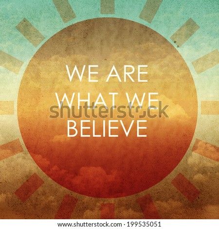 Life quote. Inspirational quote on abstract background. Motivational background. We are what we believe. - stock photo