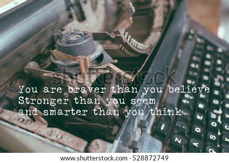 Life Quote. Quote photo on a typewriter background. You are braver than you believe stronger than you seem and smarter than you think
