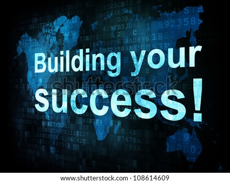 Life style concept: pixelated words Building your success on digital screen, 3d render - stock photo
