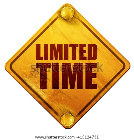 limited time, 3D rendering, isolated grunge yellow road sign - stock photo