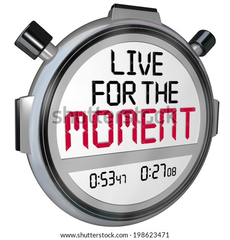 Live for the Moment words on a stopwatch or timer to illustrate a saying, motto, quote