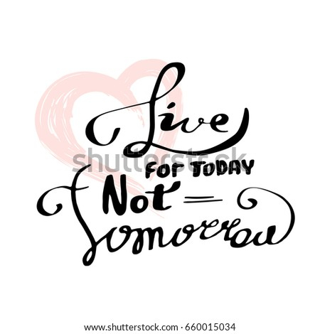 Live For Today Quotes New Live Today Not Tomorrow Inspirational Quote Stock Illustration
