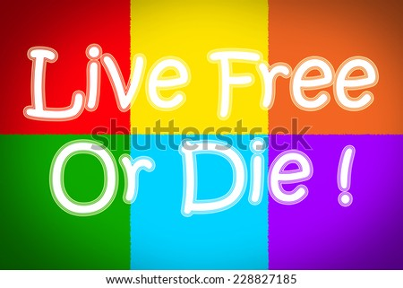 Live Free Or Die Concept text on background