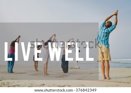 Live Well Wellbeing Healthy Life Concept - stock photo