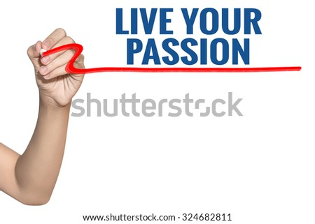 Live Your Passion word write on white background by woman hand holding highlighter pen - stock photo