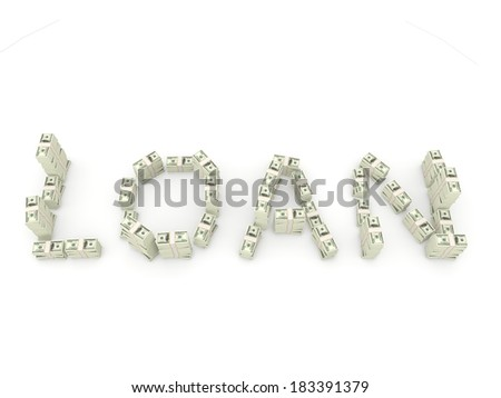 Loan sign made of dollars isolated on white