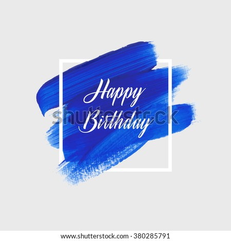 Logo paint template. Original grunge brush paint texture design acrylic stroke poster over square frame illustration. Happy Birthday sign over paint. Perfect design for headline, logo and banner. - stock photo
