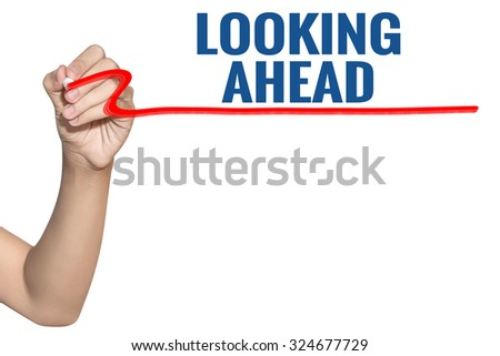 Looking Ahead word write on white background by woman hand holding highlighter pen - stock photo