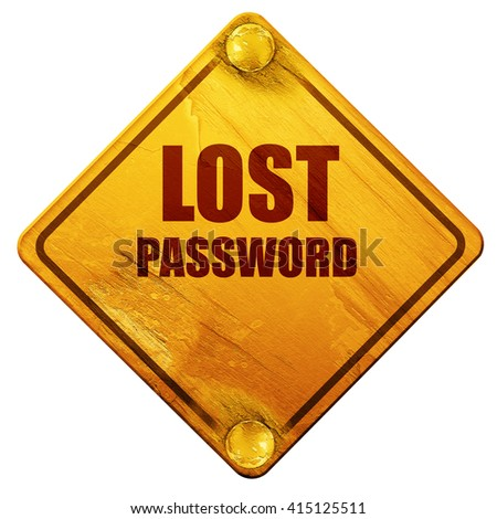 lost password, 3D rendering, isolated grunge yellow road sign - stock photo