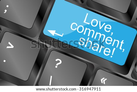 Love. Comment. Share. Computer keyboard keys with quote button. Inspirational motivational quote. Simple trendy design - stock photo