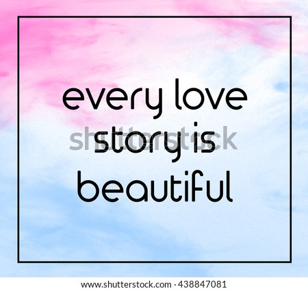 """Love inspirational quote with phrase """" every love story is beautiful """" with grass color splash brushes background. - stock photo"""