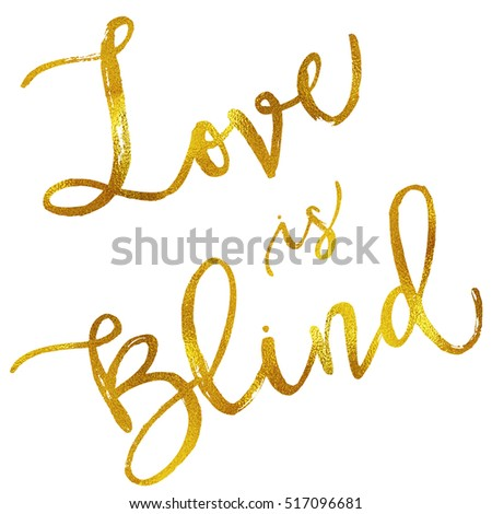 Love Is Blind Gold Faux Foil Metallic Motivational Quote Isolated