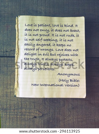 Love is patient, love is kind. It does not envy, it does not boast, it is not proud. It is not rude, it is not self-seeking, it is not easily angered, it keeps no record of wrongs.  - stock photo