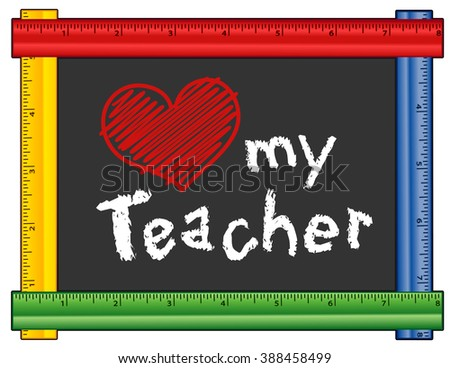 Love my Teacher, chalk text with big red heart on blackboard with multi color ruler frame for preschool, daycare, kindergarten, elementary, nursery school. Isolated on white background. - stock photo