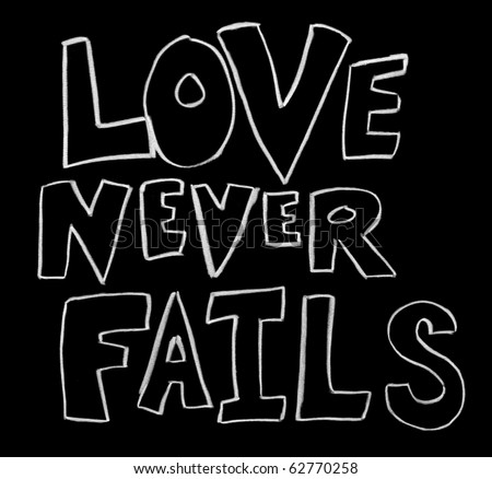 Love Never Fails written on a chalkboard in block letters - stock photo